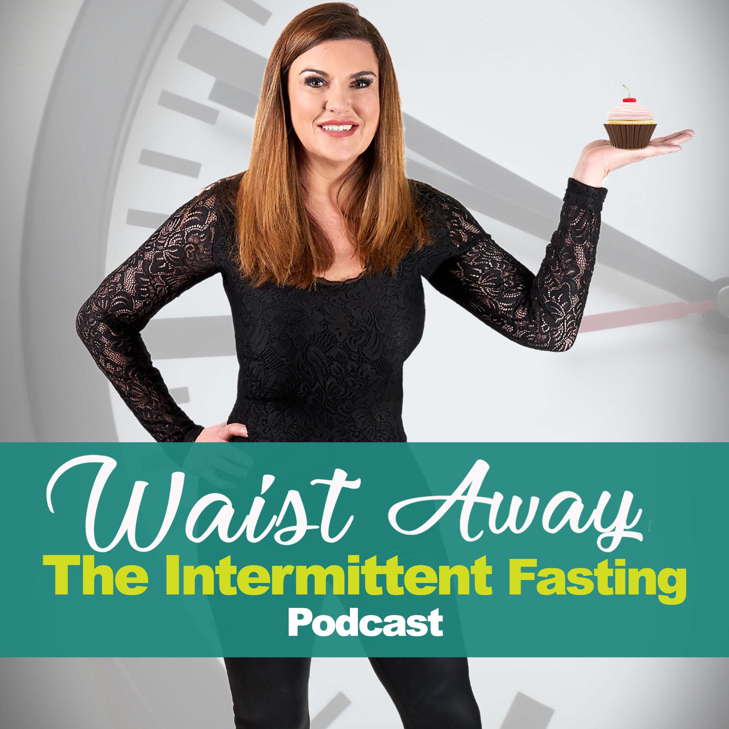 Waist Awat- The Intermittent Fasting Podcast _ Chantel Ray